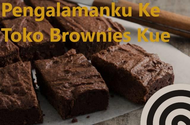 Pengalamanku Ke Toko Brownies Kue