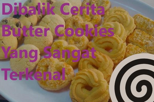 Dibalik Cerita Butter Cookies Yang Sangat Terkenal