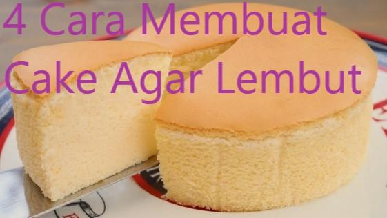 4 Cara Membuat Cake Agar Lembut