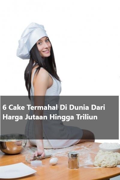 6 Cake Termahal Di Dunia Dari Harga Jutaan Hingga Triliun