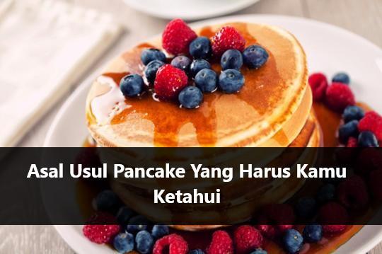 Asal Usul Pancake Yang Harus Kamu Ketahui